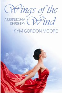 Wings of the Wind - A Cornucopia of Poetry by Kym Gordon Moore